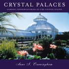 Crystal Palaces, American Garden Conservatories by Anne S. Cunningham(Introduction), Paul Bennett (Foreword)